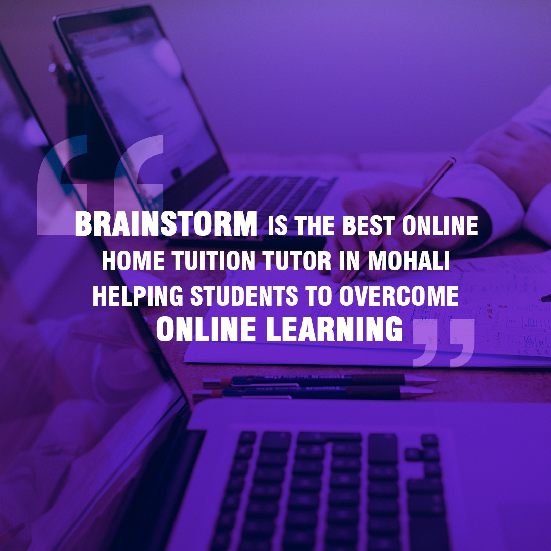 Brainstorm is the best online home tuition tutor in Mohali helping students to overcome online learning