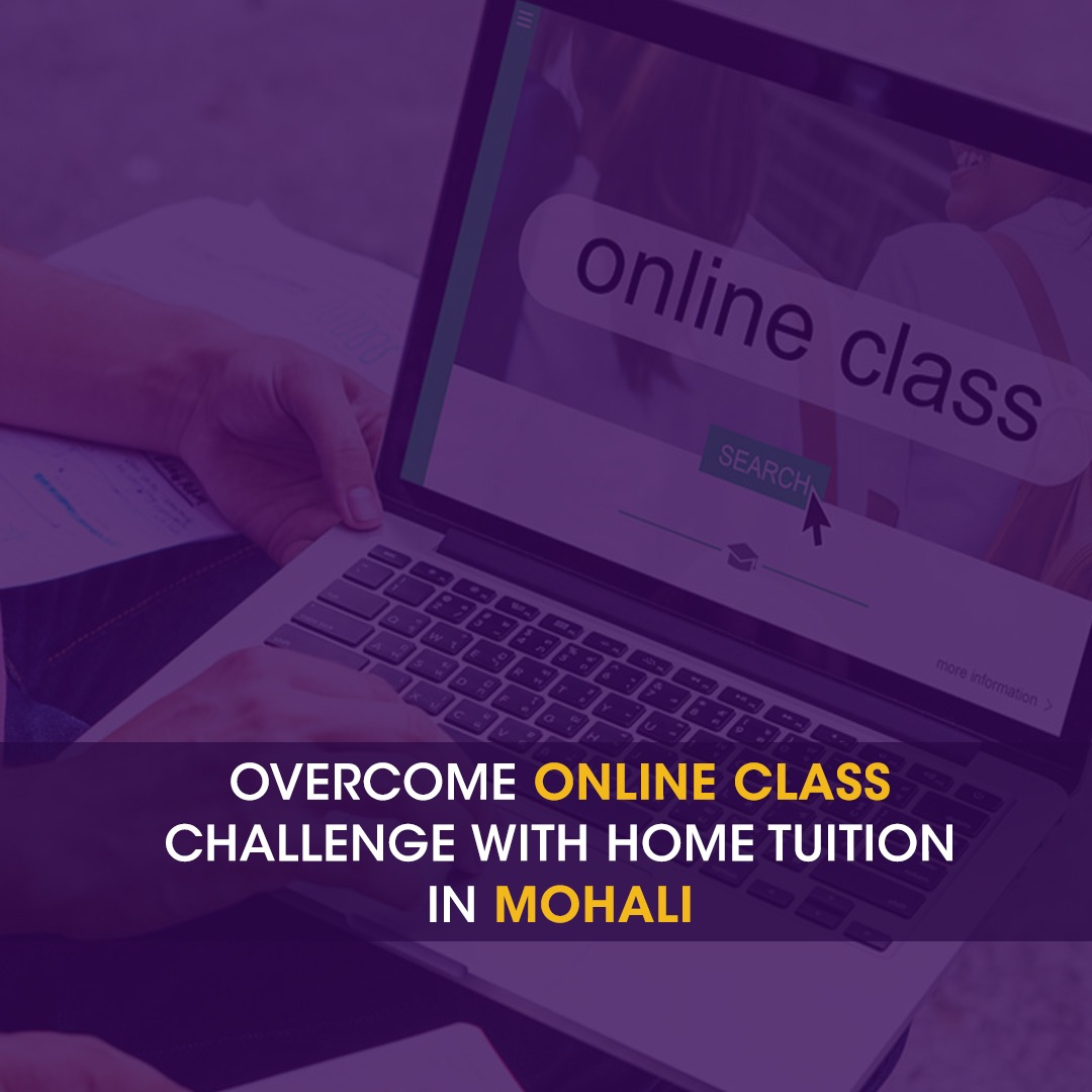 Overcome online class challenge with home tuition in Mohali