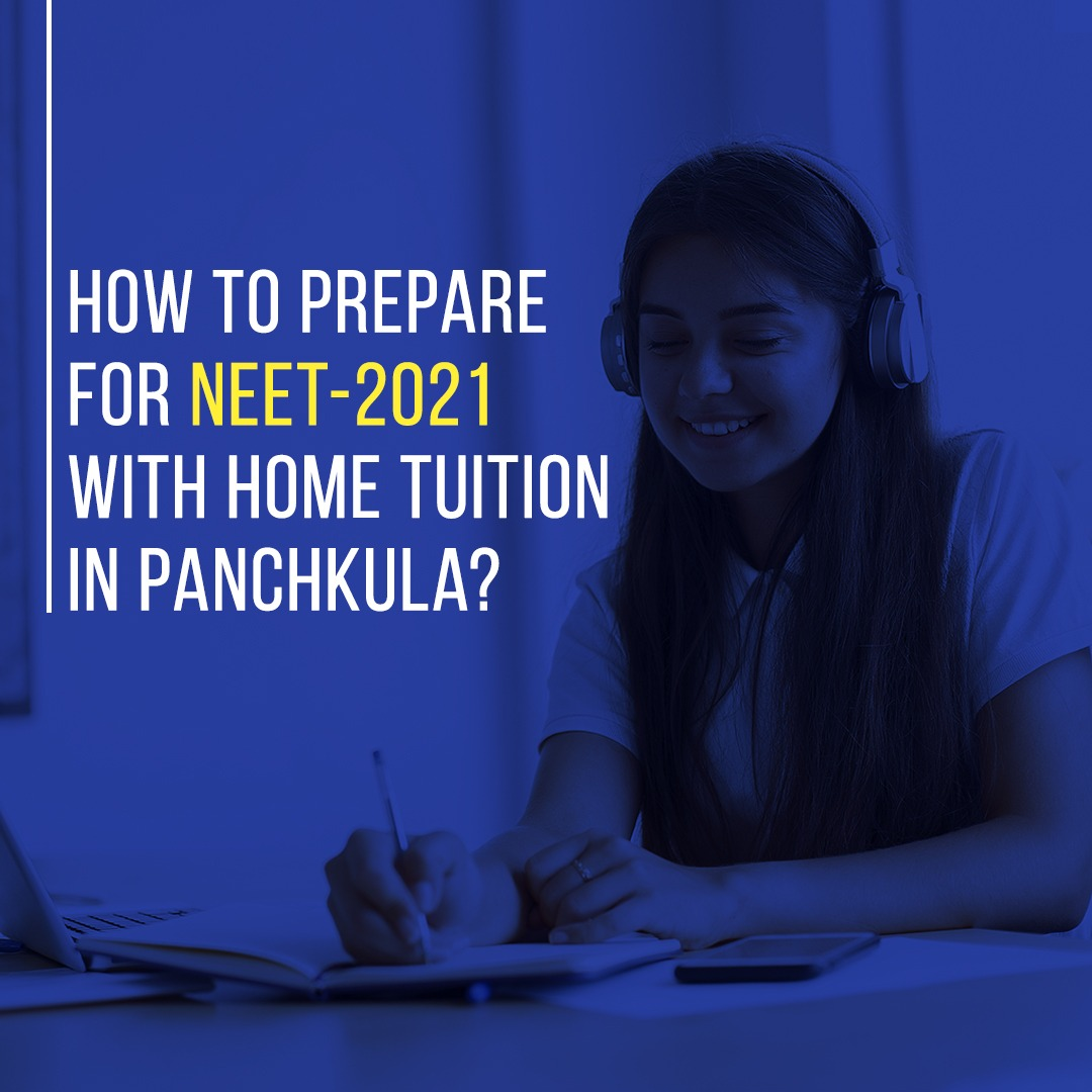How to prepare for NEET-2021 with home tuition in Panchkula?