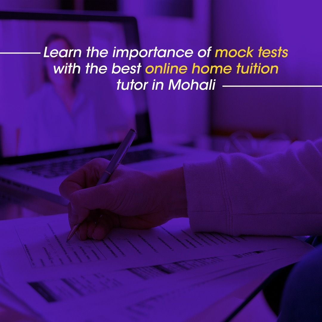 Learn the importance of mock tests with the best online home tuition tutor in Mohali