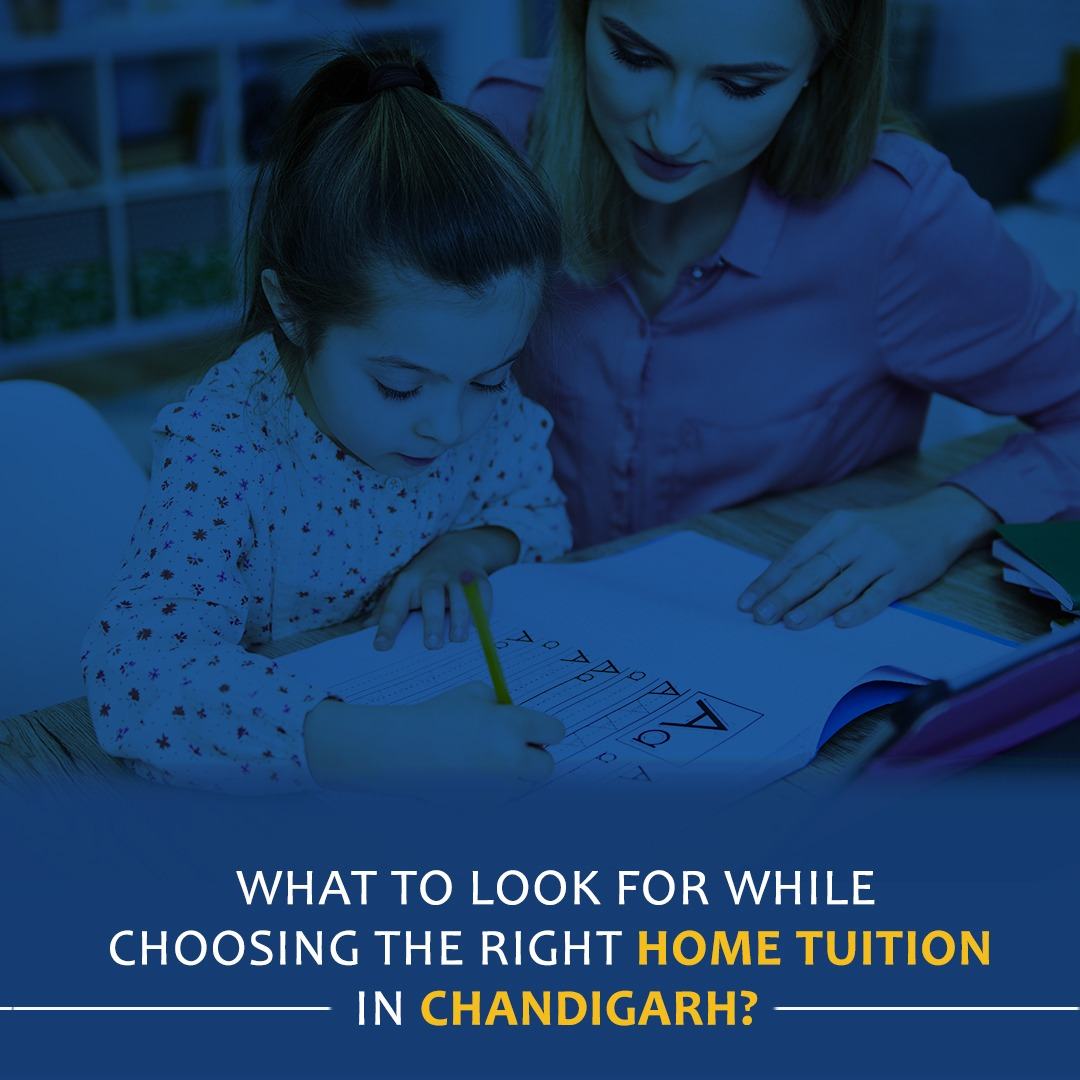 What to look for while choosing the right home tuition in Chandigarh?